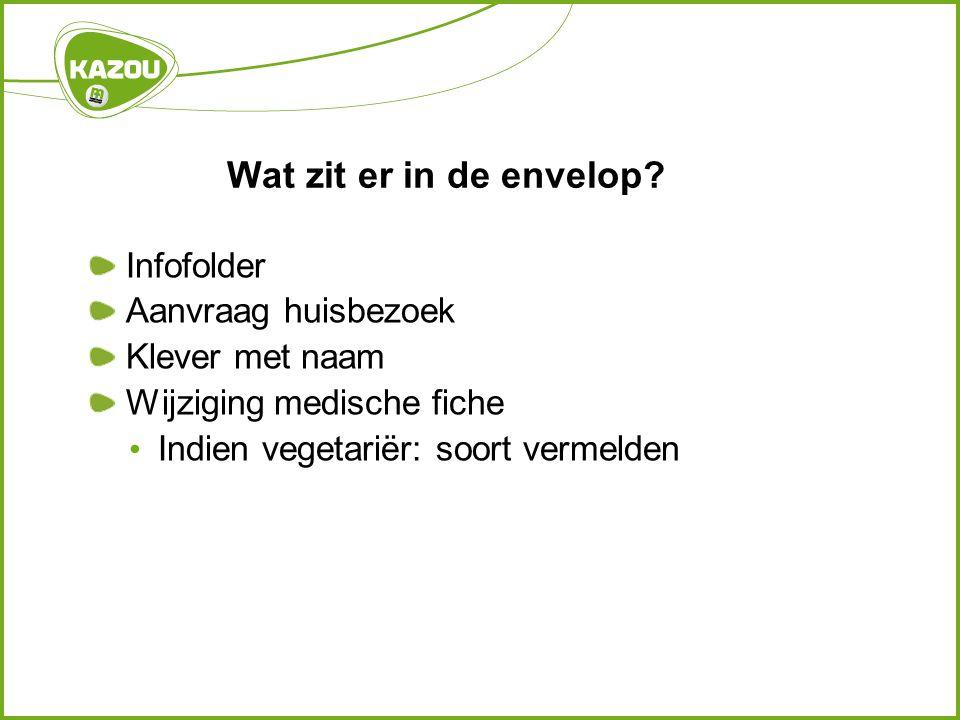 Wat zit er in de envelop? Infofolder Aanvraag huisbezoek Klever met naam Wijziging medische fiche • Indien vegetariër: soort vermelden