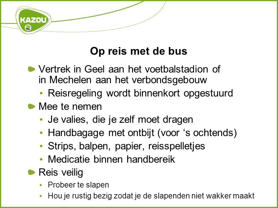 Op reis met de bus Vertrek in Geel aan het voetbalstadion of in Mechelen aan het verbondsgebouw • Reisregeling wordt binnenkort opgestuurd Mee te neme