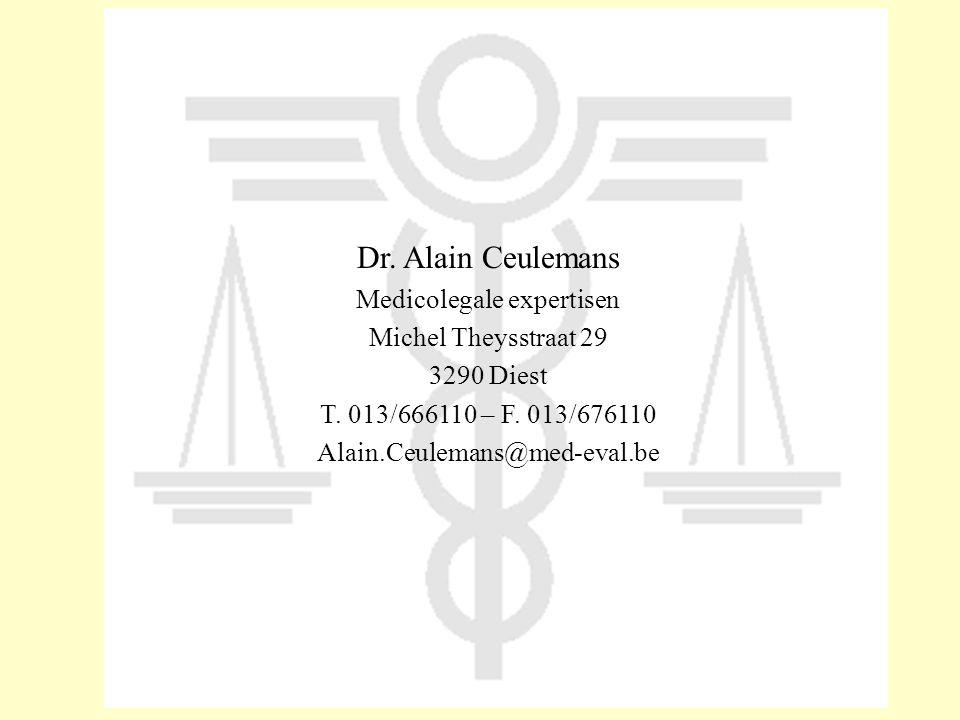 Dr. Alain Ceulemans Medicolegale expertisen Michel Theysstraat 29 3290 Diest T. 013/666110 – F. 013/676110 Alain.Ceulemans@med-eval.be