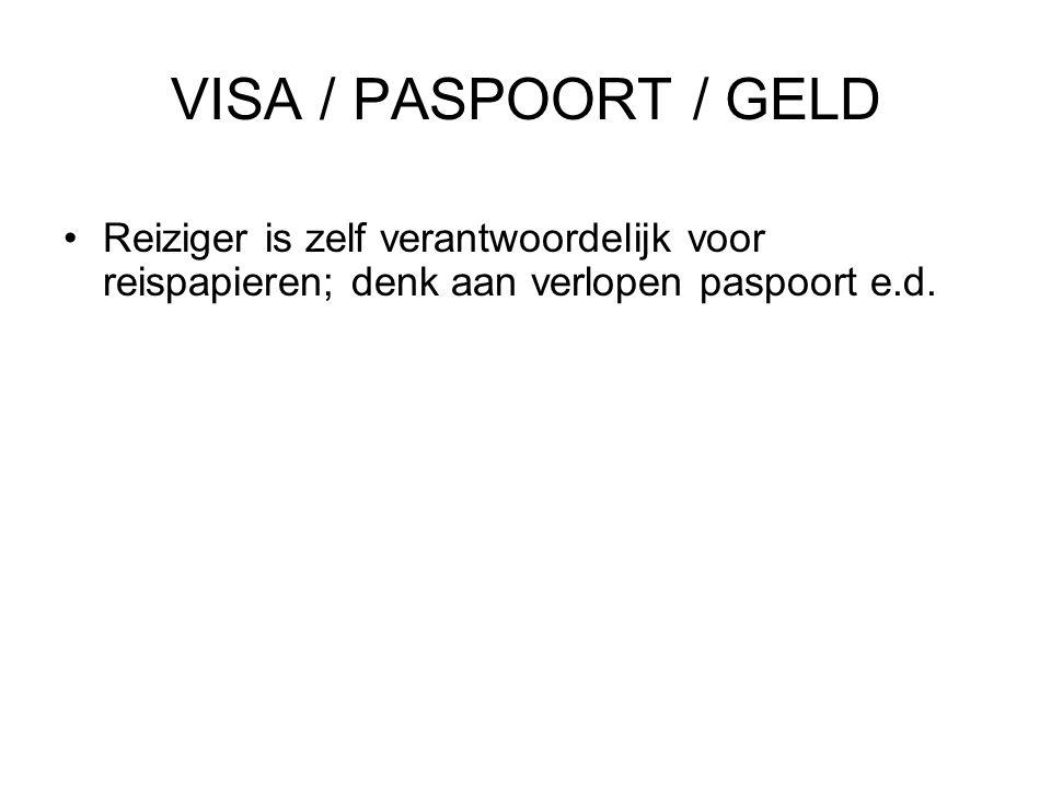 VISA / PASPOORT / GELD •Reiziger is zelf verantwoordelijk voor reispapieren; denk aan verlopen paspoort e.d.