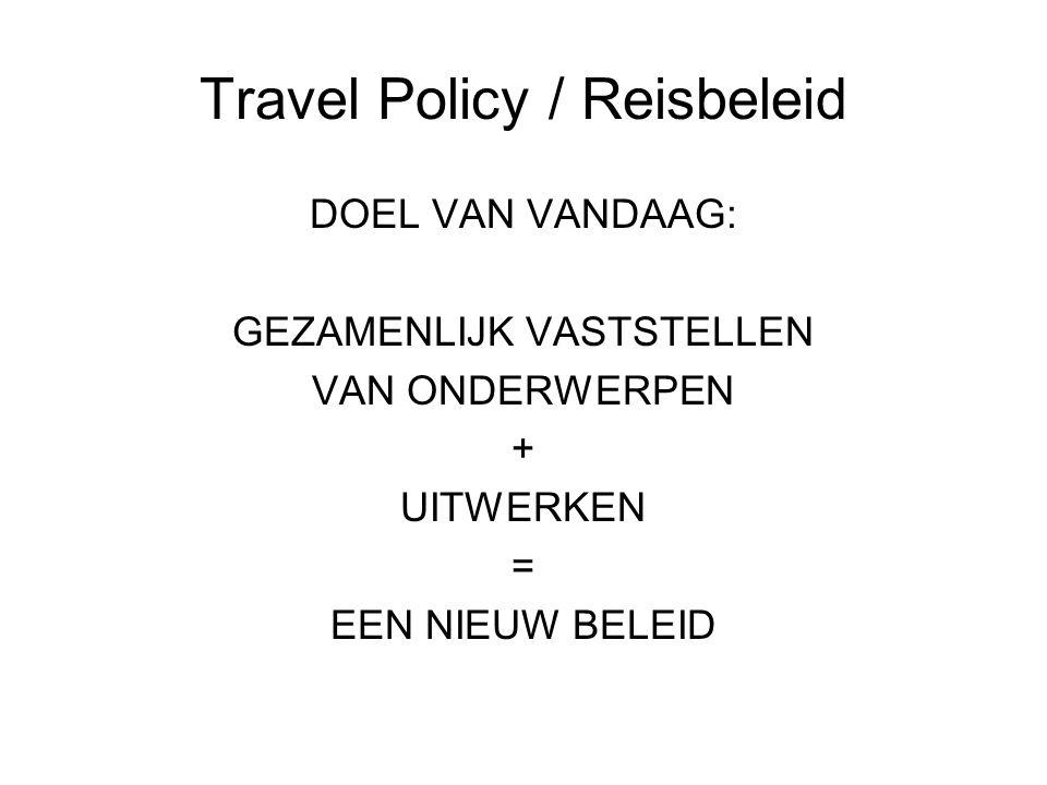 Travel Policy / Reisbeleid •Luchtvaart •Hotel • Vergaderarrangementen/meetings •Trein •Grond transport -Huurauto / taxi / openbaar vervoer / auto •Veiligheid -Reiziger registratie / verzekeringen •Overige diensten -Visa / paspoort / geldzaken •Betalingen / Declaraties