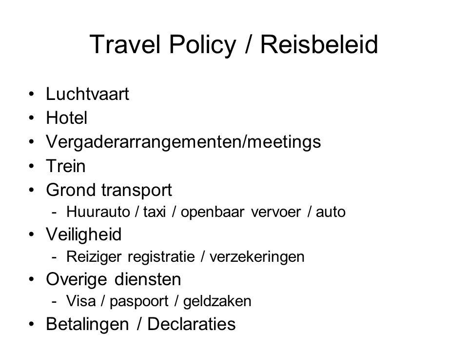 Travel Policy / Reisbeleid •Luchtvaart •Hotel • Vergaderarrangementen/meetings •Trein •Grond transport -Huurauto / taxi / openbaar vervoer / auto •Vei