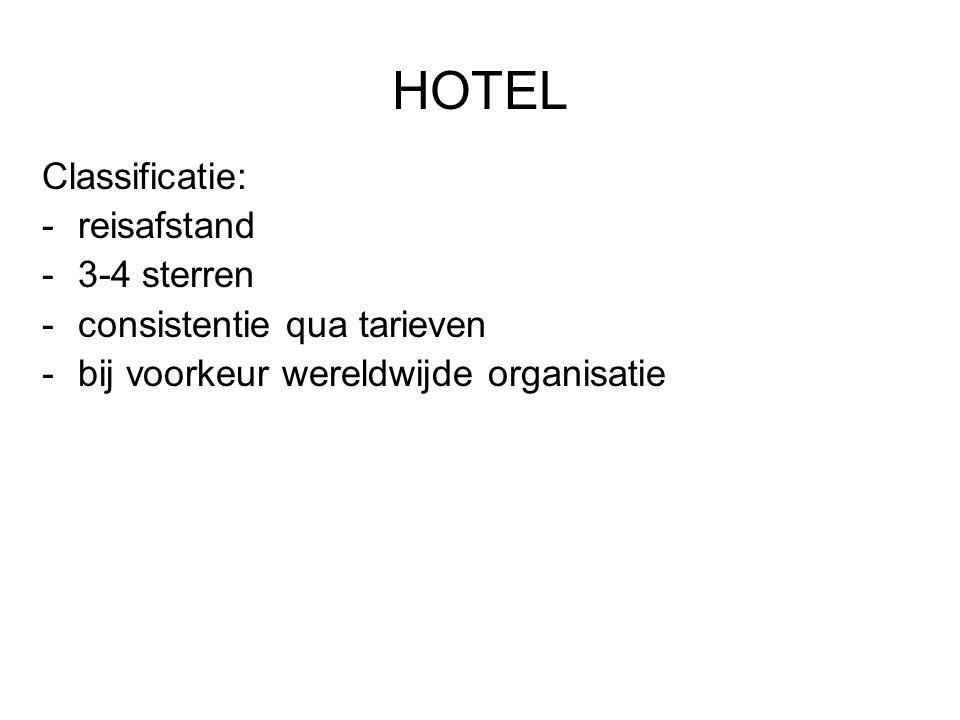 HOTEL Classificatie: -reisafstand -3-4 sterren -consistentie qua tarieven -bij voorkeur wereldwijde organisatie