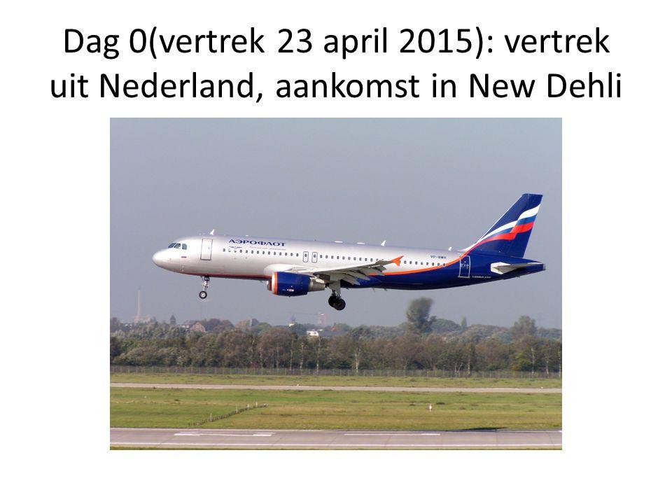 Dag 0(vertrek 23 april 2015): vertrek uit Nederland, aankomst in New Dehli