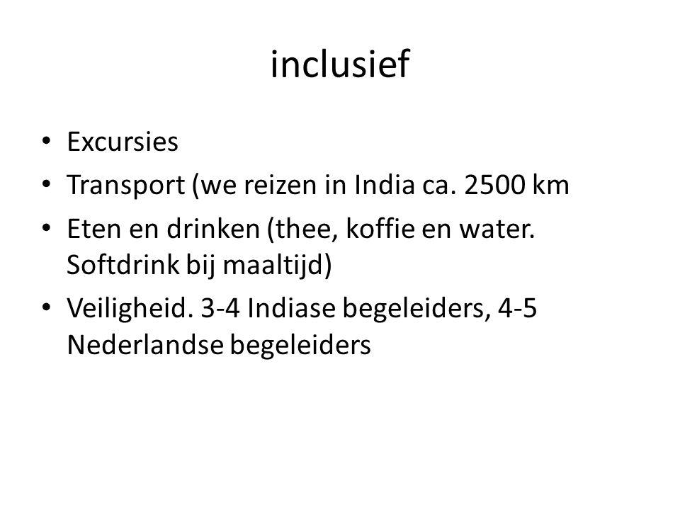 inclusief • Excursies • Transport (we reizen in India ca. 2500 km • Eten en drinken (thee, koffie en water. Softdrink bij maaltijd) • Veiligheid. 3-4
