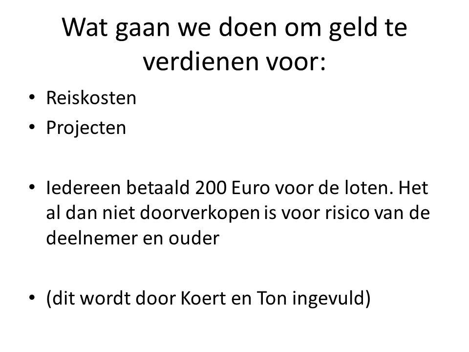Wat gaan we doen om geld te verdienen voor: • Reiskosten • Projecten • Iedereen betaald 200 Euro voor de loten.