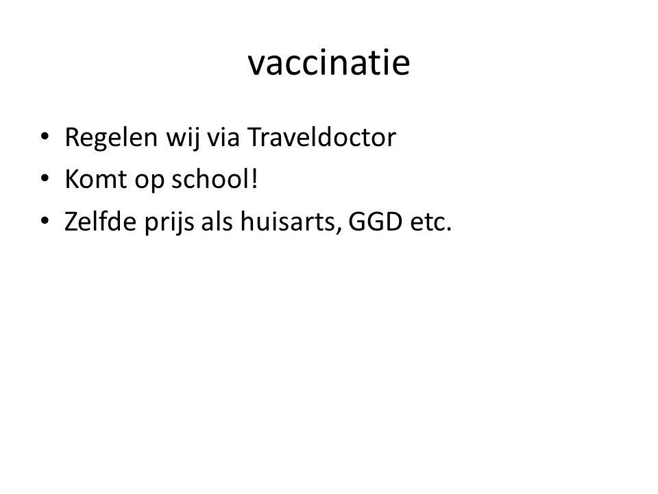 vaccinatie • Regelen wij via Traveldoctor • Komt op school! • Zelfde prijs als huisarts, GGD etc.