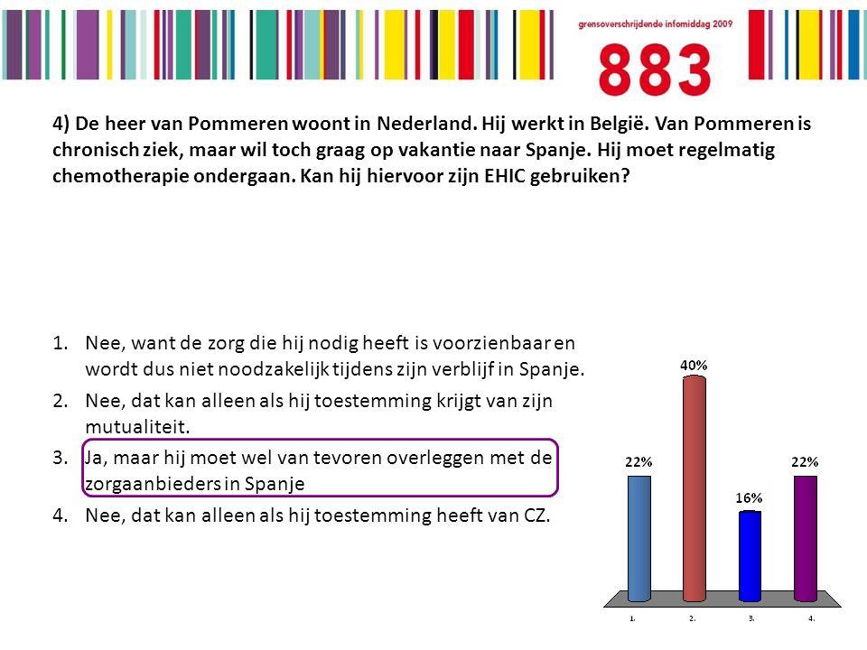 4) De heer van Pommeren woont in Nederland. Hij werkt in België.