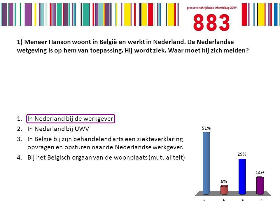 1) Meneer Hanson woont in België en werkt in Nederland.