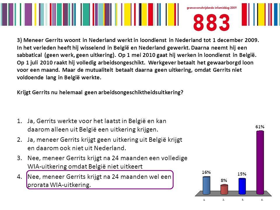 3) Meneer Gerrits woont in Nederland werkt in loondienst in Nederland tot 1 december 2009.