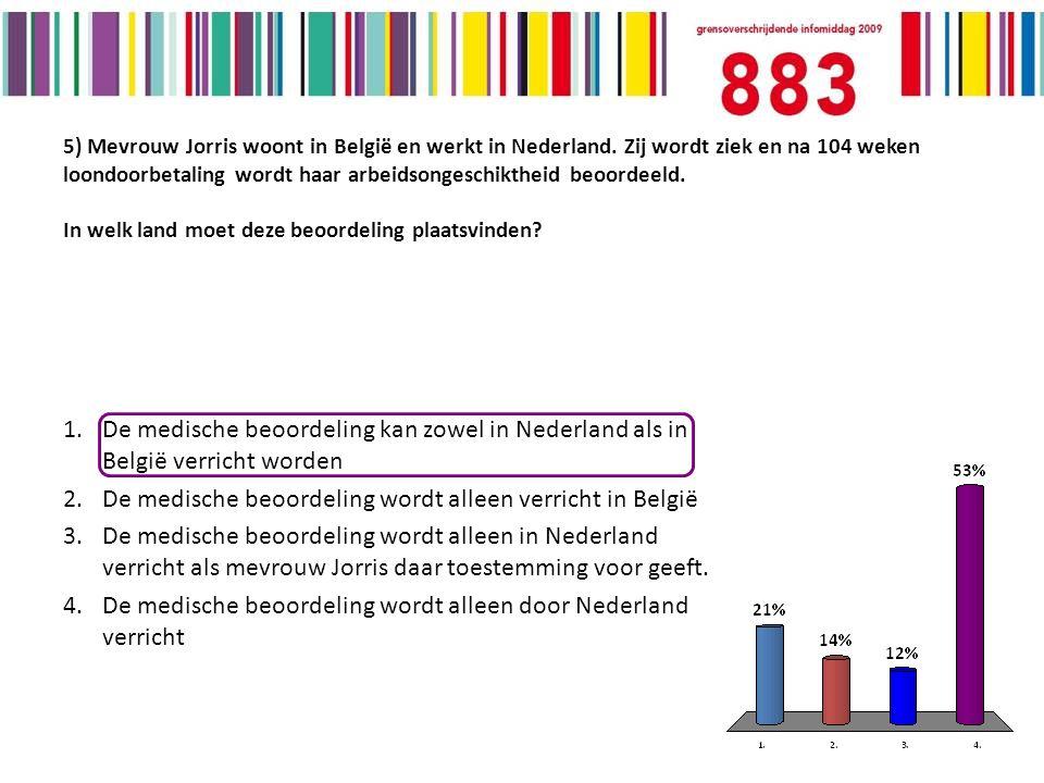5) Mevrouw Jorris woont in België en werkt in Nederland.