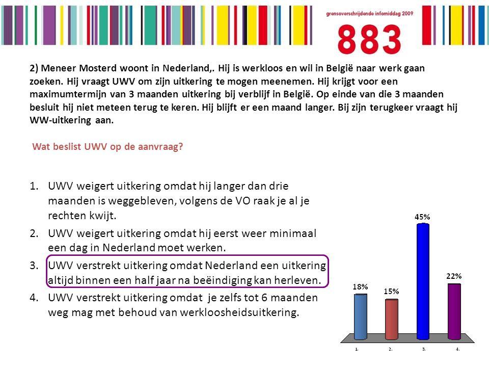 2) Meneer Mosterd woont in Nederland,. Hij is werkloos en wil in België naar werk gaan zoeken.