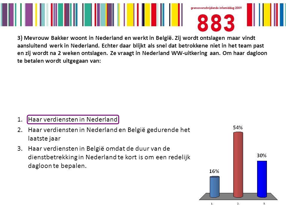 3) Mevrouw Bakker woont in Nederland en werkt in België.