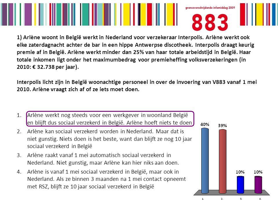 1) Arlène woont in België werkt in Nederland voor verzekeraar Interpolis.