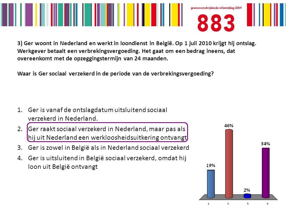 3) Ger woont in Nederland en werkt in loondienst in België.