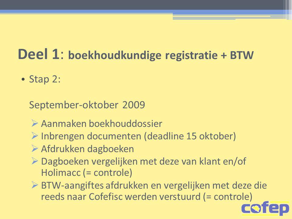 Deel 1: boekhoudkundige registratie + BTW • Stap 2: September-oktober 2009  Aanmaken boekhouddossier  Inbrengen documenten (deadline 15 oktober)  A