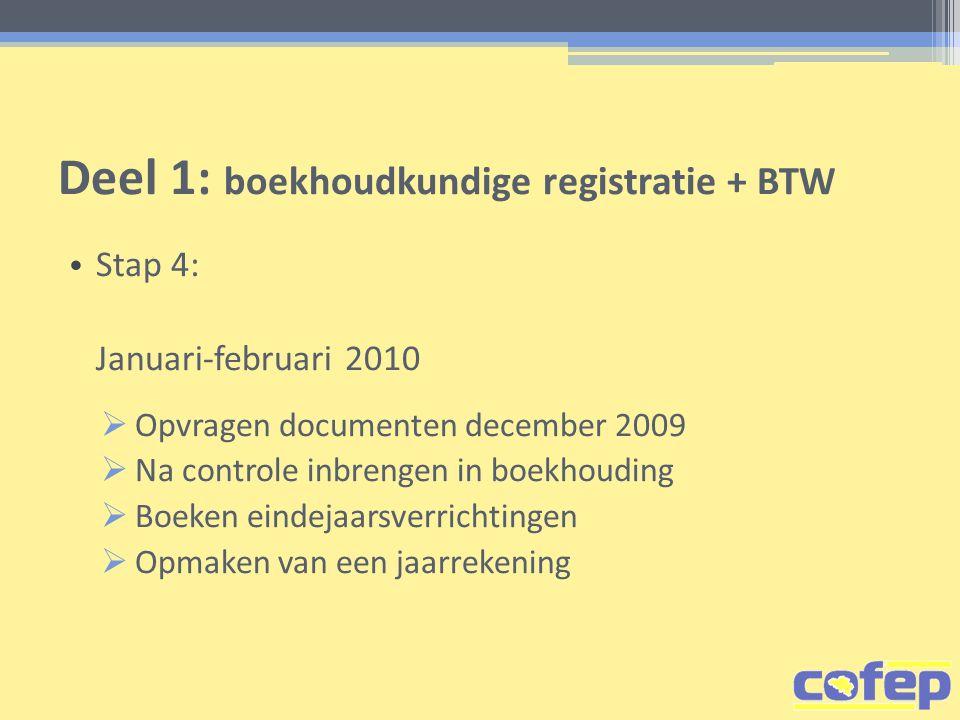 Deel 1: boekhoudkundige registratie + BTW • Stap 4: Januari-februari 2010  Opvragen documenten december 2009  Na controle inbrengen in boekhouding 