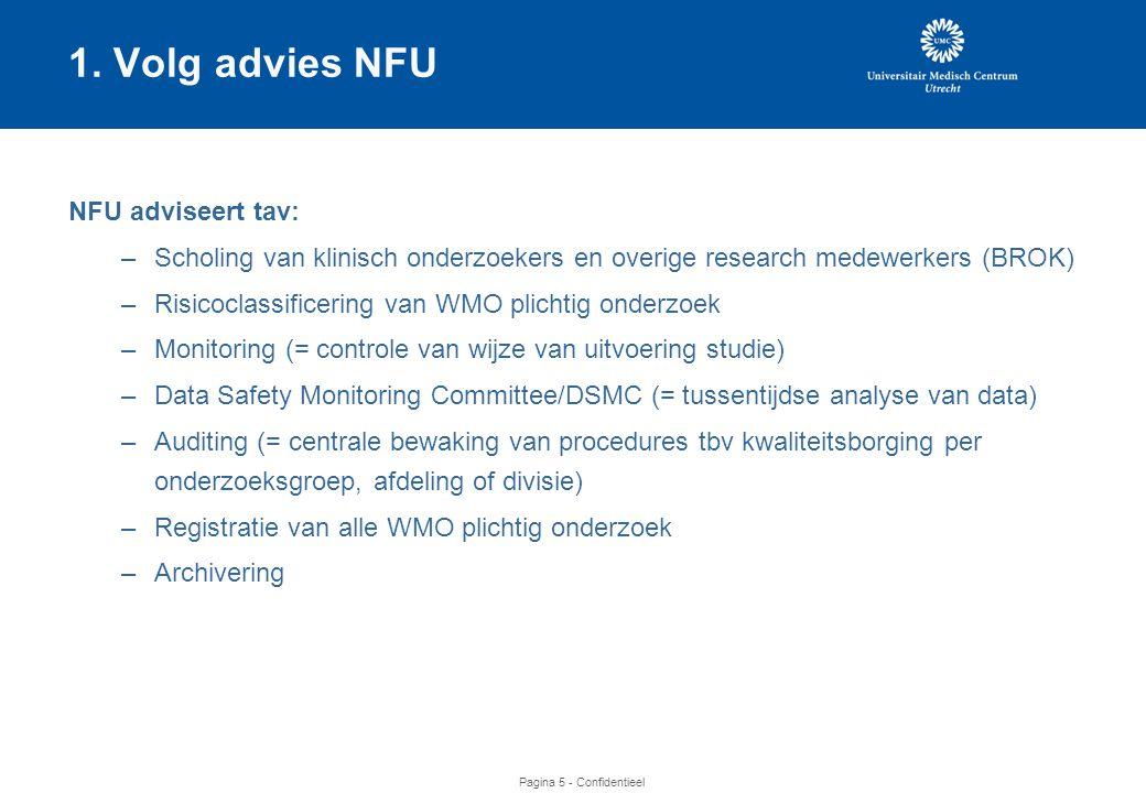 Pagina 16 - Confidentieel Data Safety Monitoring Committee •Data Safety Monitoring Committee (DSMC) doet tussentijdse analyse van mensgebonden studies op basis van onverwachte voorvallen (adverse events AE's) en beschikbare data.
