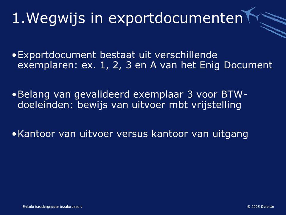 © 2005 Deloitte Enkele basisbegrippen inzake export 1.Wegwijs in exportdocumenten •Exportdocument bestaat uit verschillende exemplaren: ex. 1, 2, 3 en