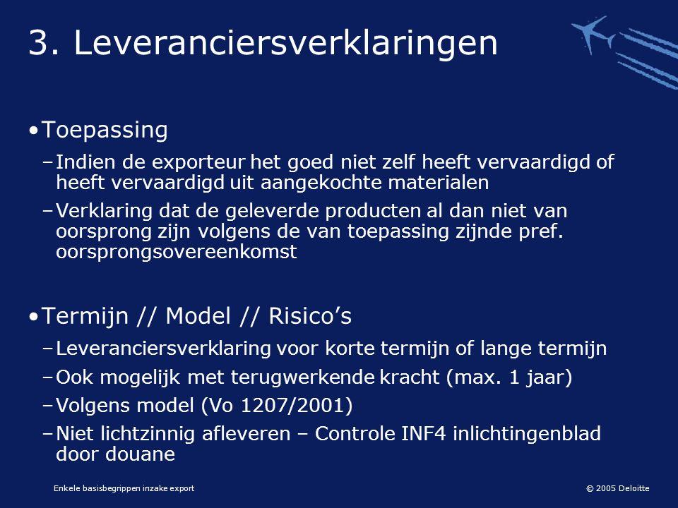 © 2005 Deloitte Enkele basisbegrippen inzake export •Toepassing –Indien de exporteur het goed niet zelf heeft vervaardigd of heeft vervaardigd uit aan