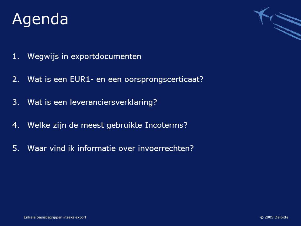 © 2005 Deloitte Enkele basisbegrippen inzake export Agenda 1.Wegwijs in exportdocumenten 2.Wat is een EUR1- en een oorsprongscerticaat? 3.Wat is een l