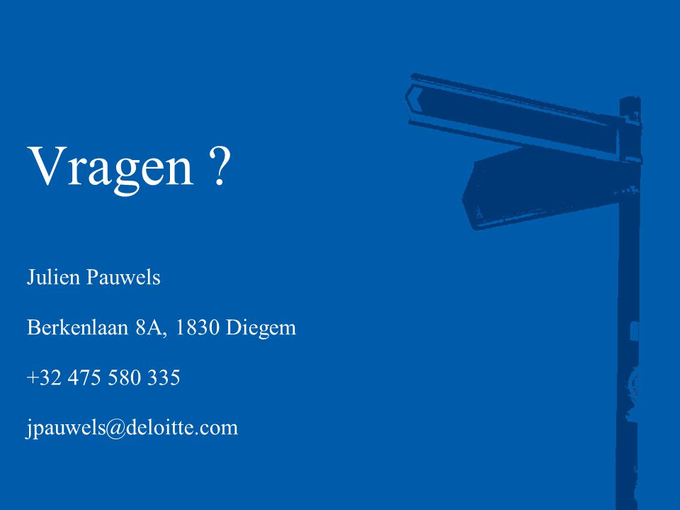 Vragen ? Julien Pauwels Berkenlaan 8A, 1830 Diegem +32 475 580 335 jpauwels@deloitte.com