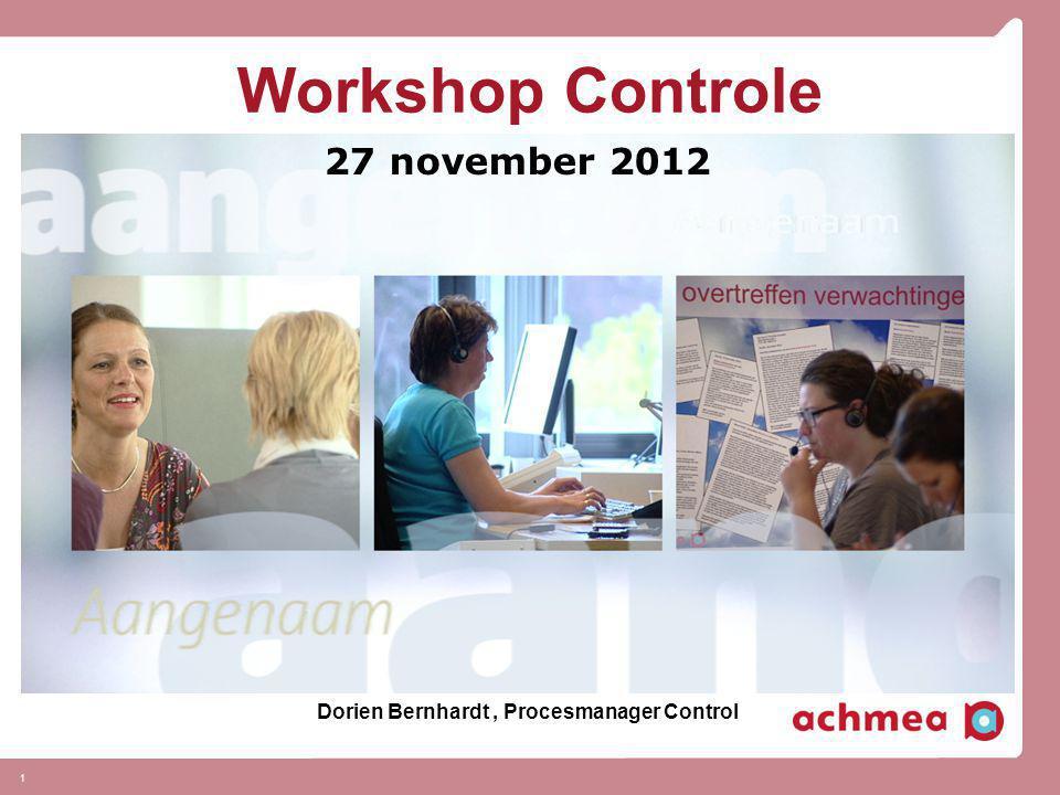 1 Workshop Controle 27 november 2012 Dorien Bernhardt, Procesmanager Control