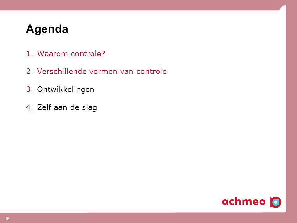 Agenda 1.Waarom controle? 2.Verschillende vormen van controle 3.Ontwikkelingen 4.Zelf aan de slag 16