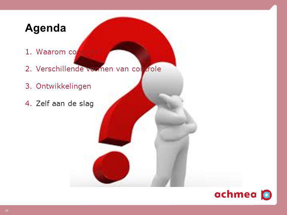 Agenda 1.Waarom controle? 2.Verschillende vormen van controle 3.Ontwikkelingen 4.Zelf aan de slag 21