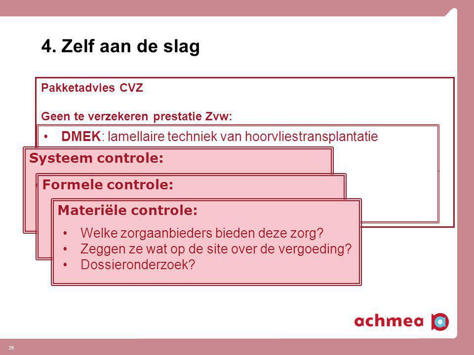 25 4. Zelf aan de slag Pakketadvies CVZ Geen te verzekeren prestatie Zvw: Zorgvormen die niet behoren tot de te verzekeren prestaties van de Zvw: • ve