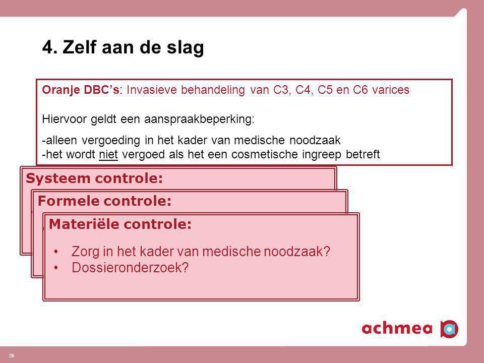 26 4. Zelf aan de slag Oranje DBC's: Invasieve behandeling van C3, C4, C5 en C6 varices Hiervoor geldt een aanspraakbeperking: -alleen vergoeding in h