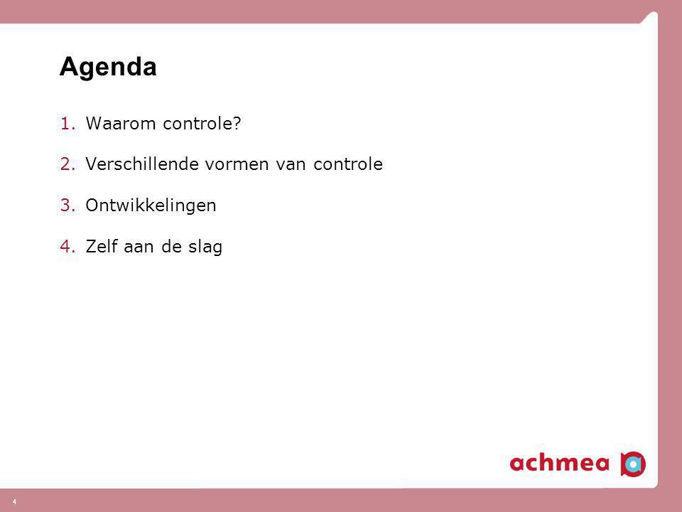 Agenda 1.Waarom controle? 2.Verschillende vormen van controle 3.Ontwikkelingen 4.Zelf aan de slag 4