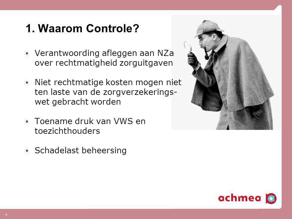 1. Waarom Controle? • Verantwoording afleggen aan NZa over rechtmatigheid zorguitgaven • Niet rechtmatige kosten mogen niet ten laste van de zorgverze