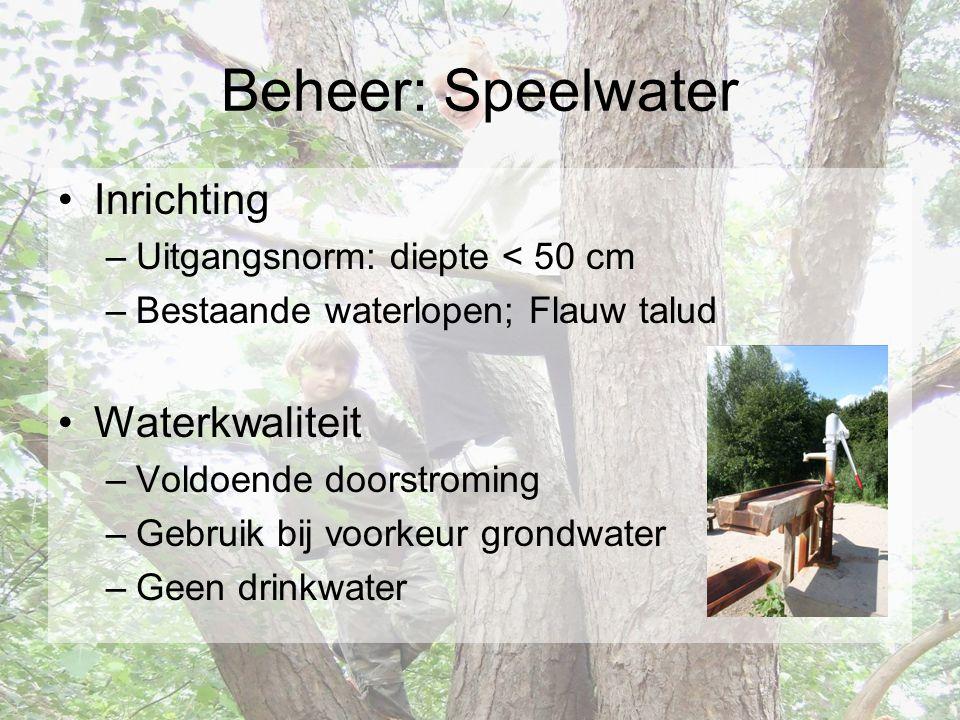 Beheer: Speelwater •Inrichting –Uitgangsnorm: diepte < 50 cm –Bestaande waterlopen; Flauw talud •Waterkwaliteit –Voldoende doorstroming –Gebruik bij voorkeur grondwater –Geen drinkwater