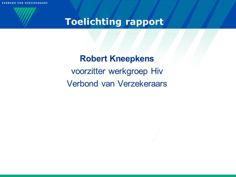 Toelichting rapport Robert Kneepkens voorzitter werkgroep Hiv Verbond van Verzekeraars