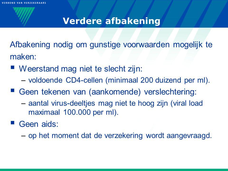 Verdere afbakening Afbakening nodig om gunstige voorwaarden mogelijk te maken:  Weerstand mag niet te slecht zijn: –voldoende CD4-cellen (minimaal 200 duizend per ml).