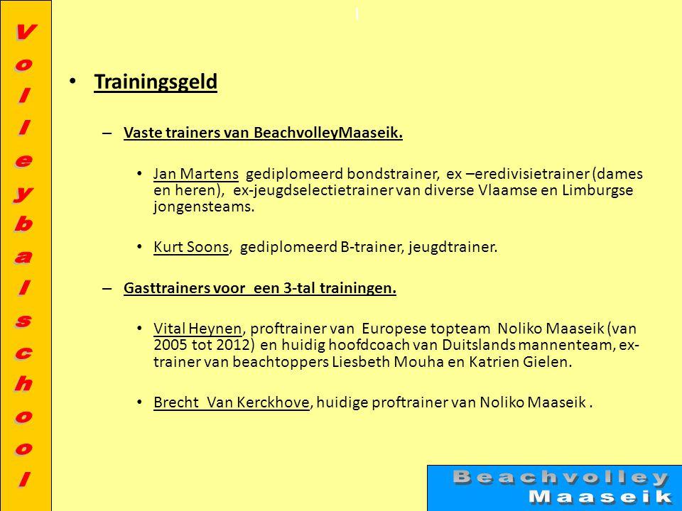 l • Trainingsgeld – Vaste trainers van BeachvolleyMaaseik. • Jan Martens gediplomeerd bondstrainer, ex –eredivisietrainer (dames en heren), ex-jeugdse