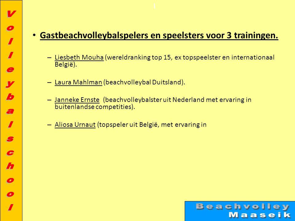 l • Gastbeachvolleybalspelers en speelsters voor 3 trainingen.