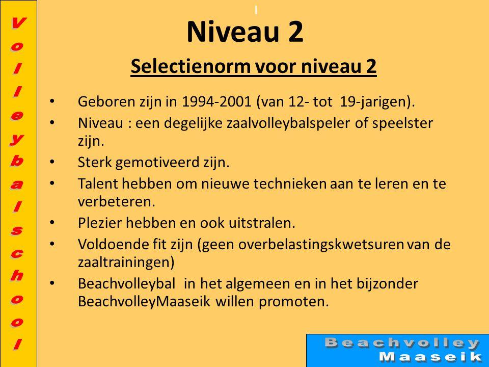 l Niveau 2 Selectienorm voor niveau 2 • Geboren zijn in 1994-2001 (van 12- tot 19-jarigen).