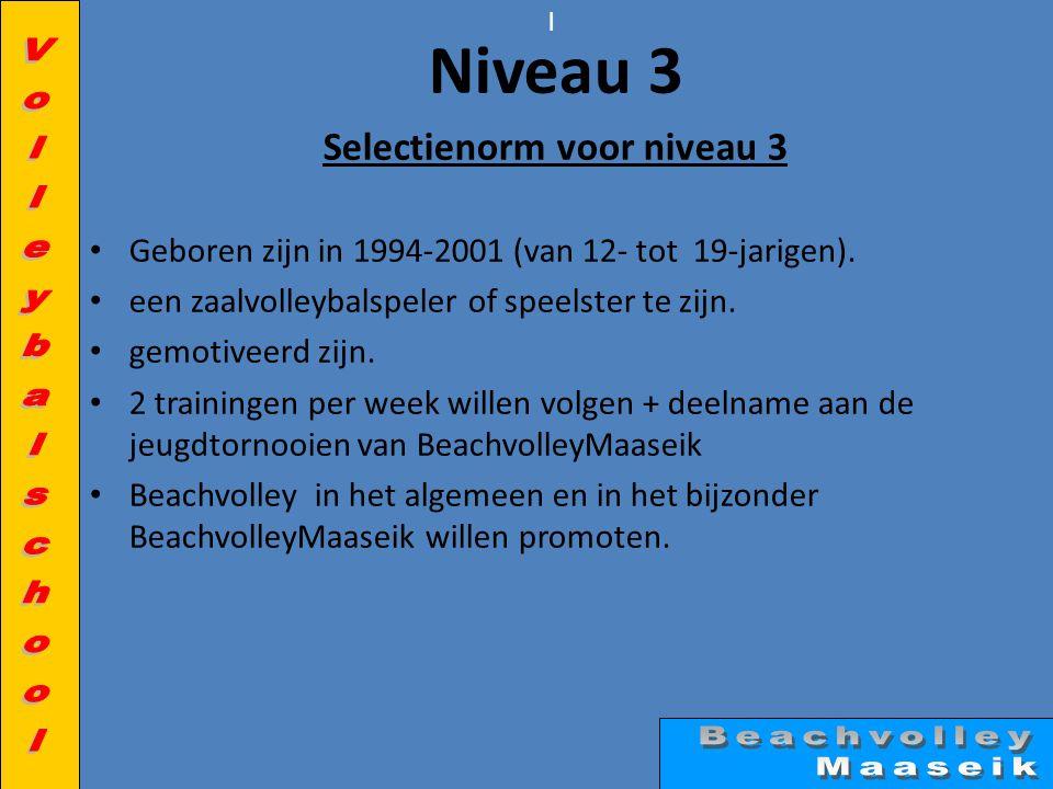 l Niveau 3 Selectienorm voor niveau 3 • Geboren zijn in 1994-2001 (van 12- tot 19-jarigen).