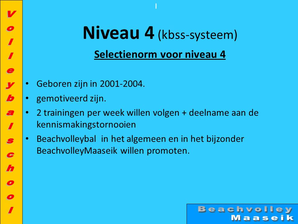 l Niveau 4 (kbss-systeem) Selectienorm voor niveau 4 • Geboren zijn in 2001-2004.