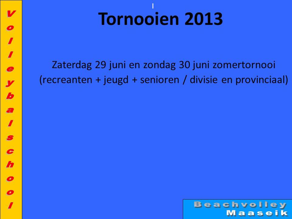 l Tornooien 2013 Zaterdag 29 juni en zondag 30 juni zomertornooi (recreanten + jeugd + senioren / divisie en provinciaal)