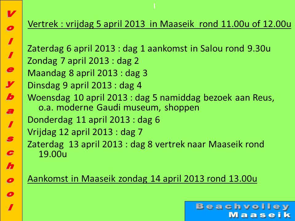 l Vertrek : vrijdag 5 april 2013 in Maaseik rond 11.00u of 12.00u Zaterdag 6 april 2013 : dag 1 aankomst in Salou rond 9.30u Zondag 7 april 2013 : dag 2 Maandag 8 april 2013 : dag 3 Dinsdag 9 april 2013 : dag 4 Woensdag 10 april 2013 : dag 5 namiddag bezoek aan Reus, o.a.
