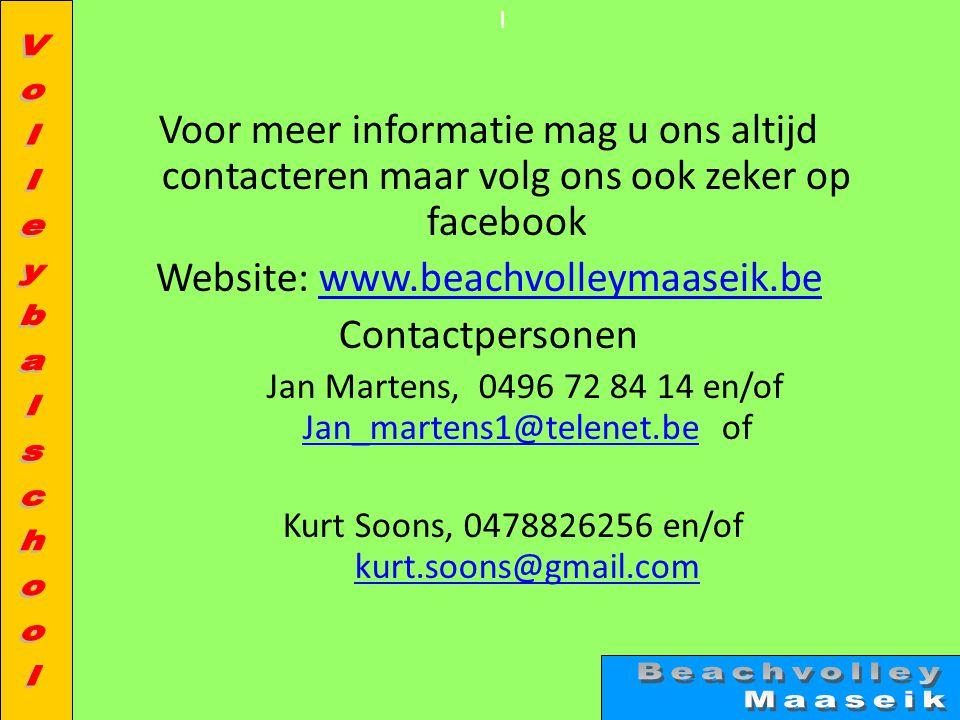 l Voor meer informatie mag u ons altijd contacteren maar volg ons ook zeker op facebook Website: www.beachvolleymaaseik.bewww.beachvolleymaaseik.be Co