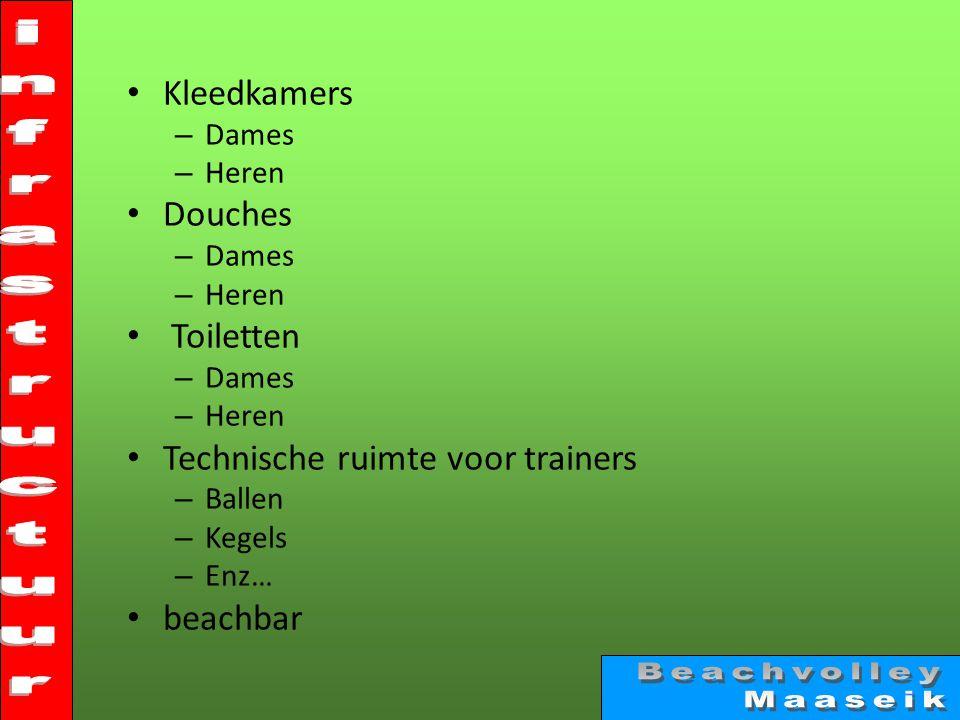• Kleedkamers – Dames – Heren • Douches – Dames – Heren • Toiletten – Dames – Heren • Technische ruimte voor trainers – Ballen – Kegels – Enz… • beachbar