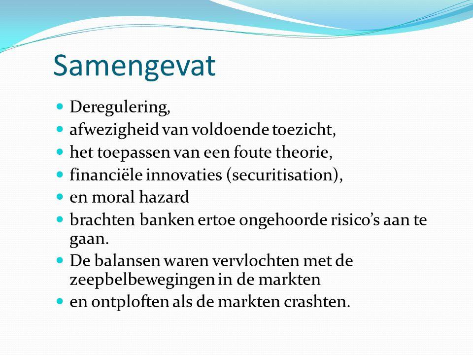 Samengevat  Deregulering,  afwezigheid van voldoende toezicht,  het toepassen van een foute theorie,  financiële innovaties (securitisation),  en moral hazard  brachten banken ertoe ongehoorde risico's aan te gaan.