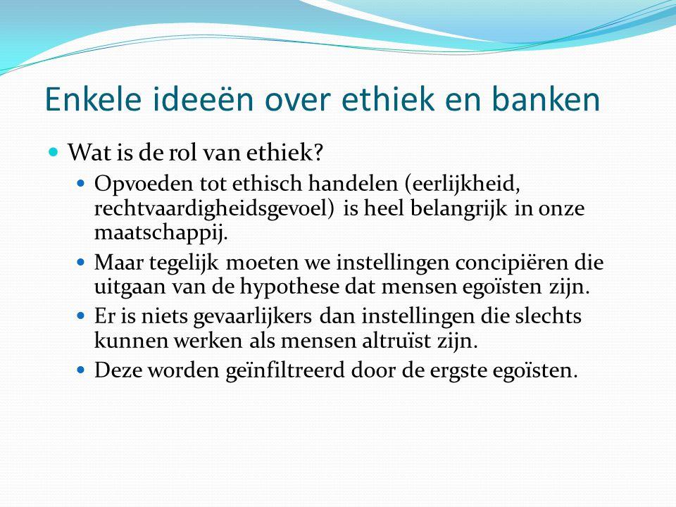 Enkele ideeën over ethiek en banken  Wat is de rol van ethiek.