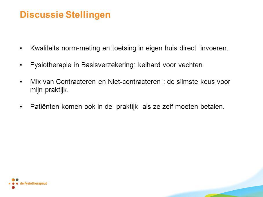 Discussie Stellingen •Kwaliteits norm-meting en toetsing in eigen huis direct invoeren.