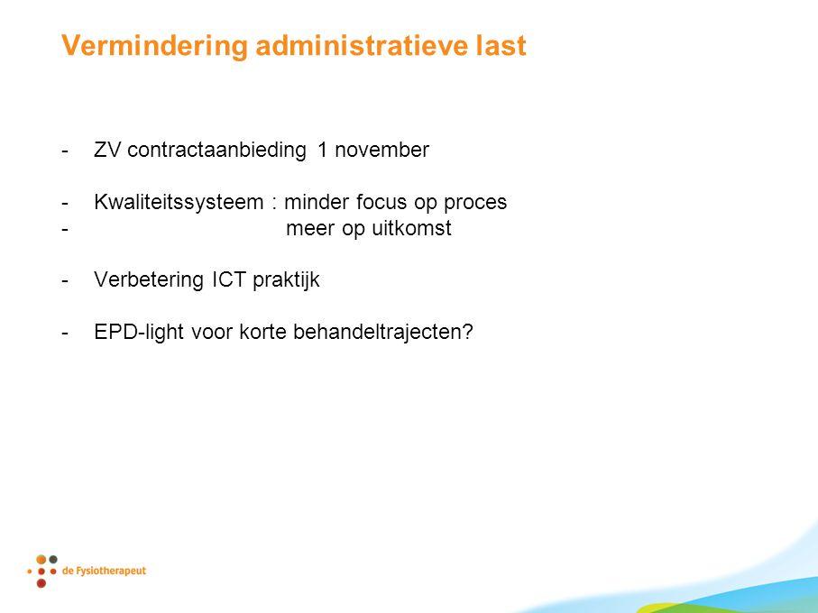 Vermindering administratieve last -ZV contractaanbieding 1 november -Kwaliteitssysteem : minder focus op proces - meer op uitkomst -Verbetering ICT praktijk -EPD-light voor korte behandeltrajecten