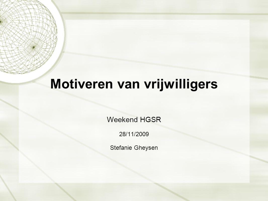 Motiveren van vrijwilligers Weekend HGSR 28/11/2009 Stefanie Gheysen
